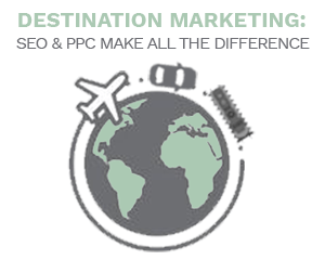 Destination Marketing, SEO & PPC make all the difference