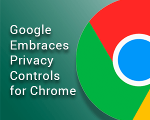 Google Embraces Privacy Controls for Chrome