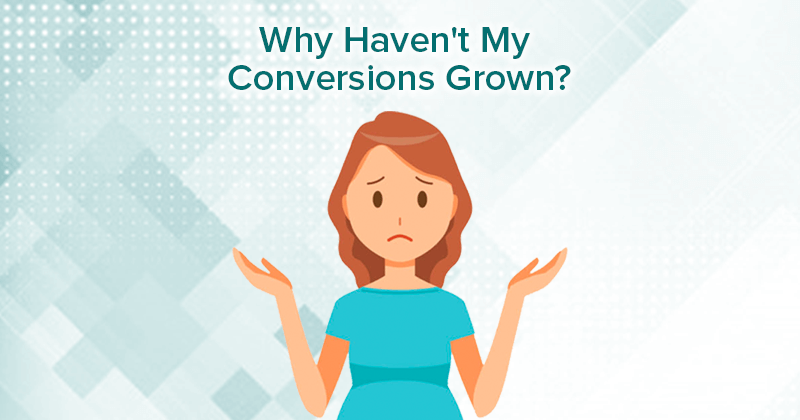 Why Haven't My Conversions Grown?
