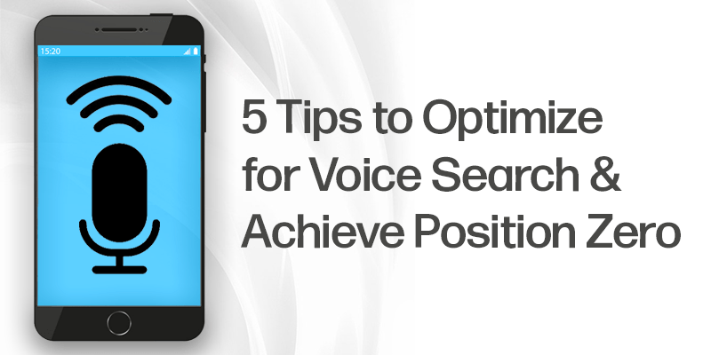 5 Tips to Optimize for Voice Search and Achieve Position Zero