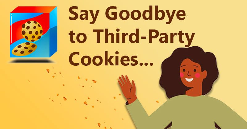 Say Goodbye to Third-Party Cookies...